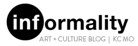 Informality - An art and culture blog for Kansas City
